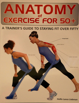 Anatomy of Exercise for +50 A Trainer's Guide to Staying Fit Over Fifty