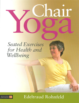 Chair Yoga – Seated Exercises for Health and Wellbeing